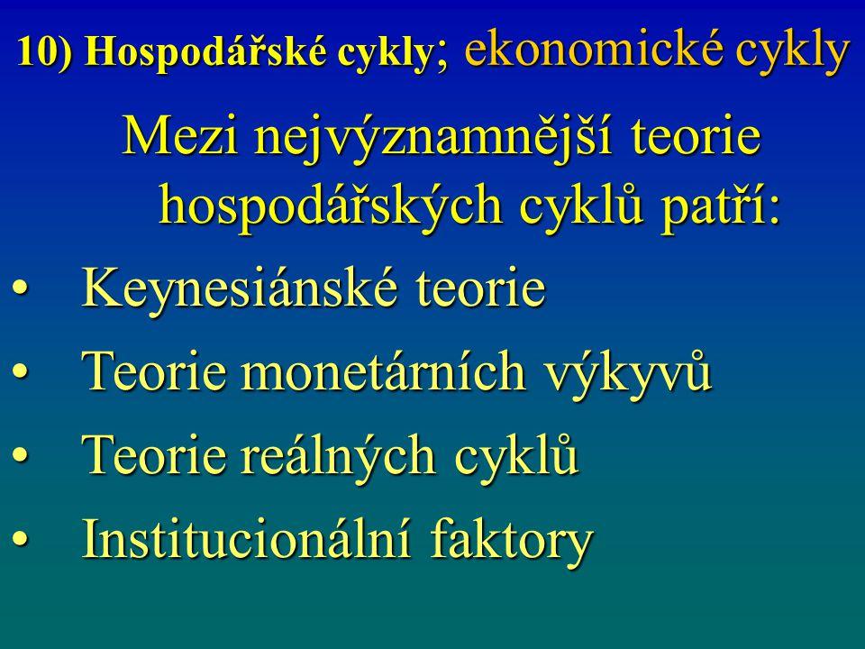 10) Hospodářské cykly ; ekonomické cykly Mezi nejvýznamnější teorie hospodářských cyklů patří: Keynesiánské teorie Keynesiánské teorie Teorie monetárn