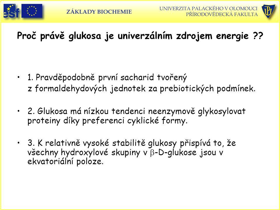 Proč právě glukosa je univerzálním zdrojem energie ?? 1. Pravděpodobně první sacharid tvořený z formaldehydových jednotek za prebiotických podmínek. 2