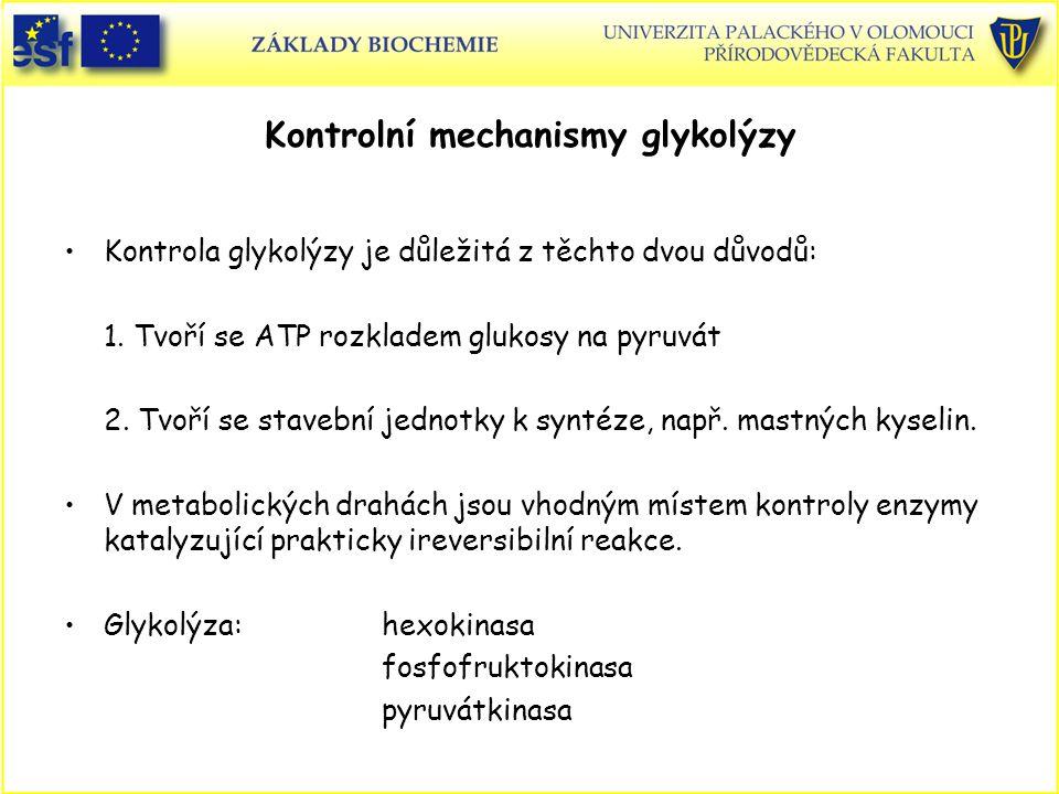 Kontrolní mechanismy glykolýzy Kontrola glykolýzy je důležitá z těchto dvou důvodů: 1. Tvoří se ATP rozkladem glukosy na pyruvát 2. Tvoří se stavební