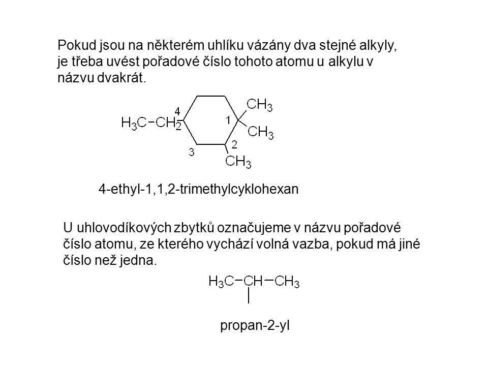 Pokud jsou na některém uhlíku vázány dva stejné alkyly, je třeba uvést pořadové číslo tohoto atomu u alkylu v názvu dvakrát. 4-ethyl-1,1,2-trimethylcy