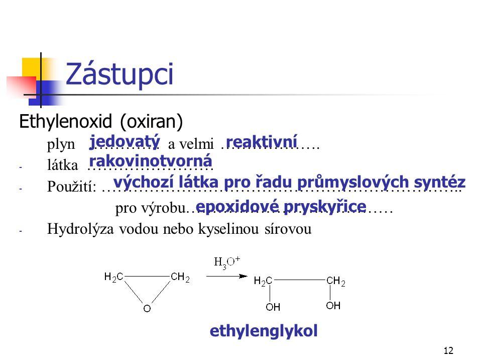 12 Ethylenoxid (oxiran) plyn ………….. a velmi ………………. - látka …………………… - Použití: ………………………………………………………….. pro výrobu………………………………… - Hydrolýza vodou neb