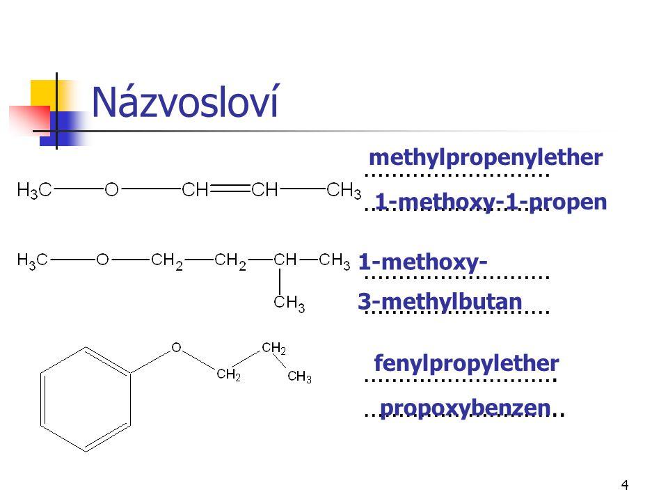 4 Názvosloví ……………………… ………………………. ……………………….. methylpropenylether 1-methoxy-1-propen 1-methoxy- 3-methylbutan fenylpropylether propoxybenzen