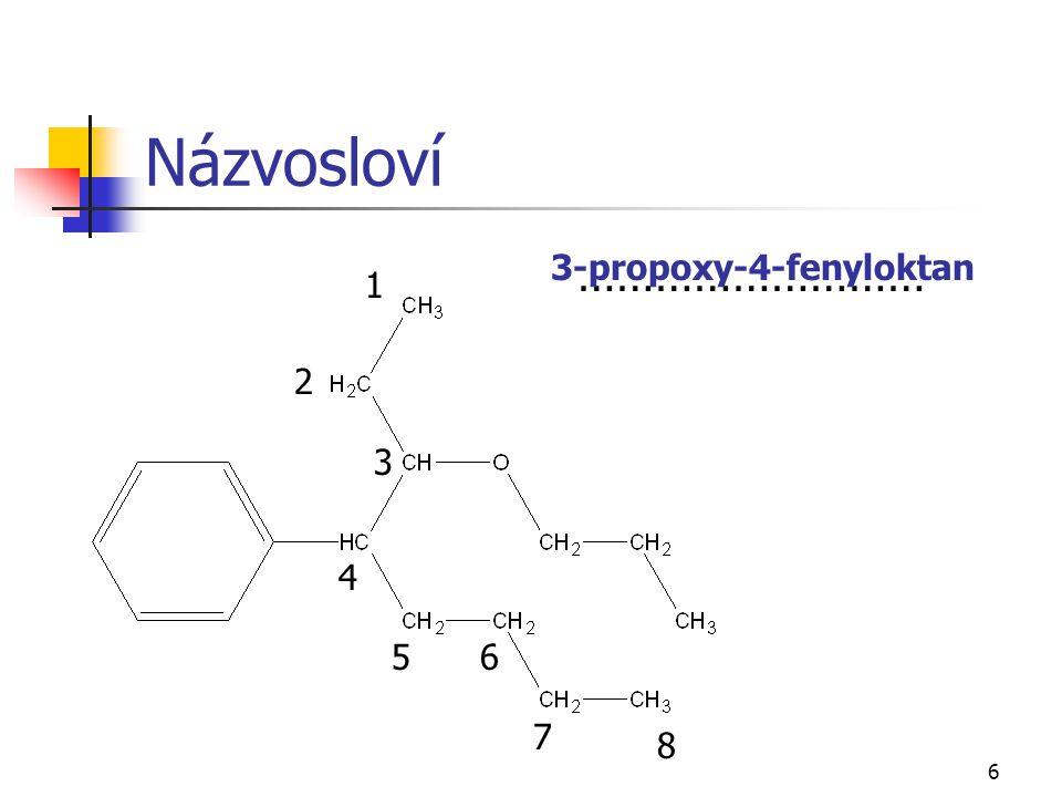 6 Názvosloví ……………………… 3-propoxy-4-fenyloktan 1 2 3 4 56 7 8