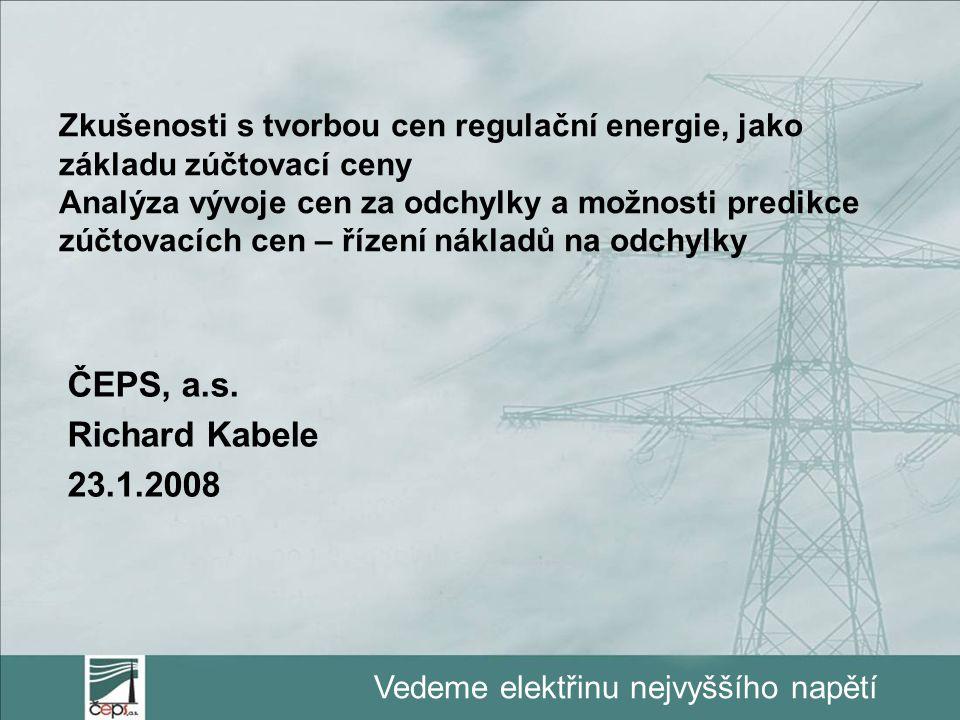 Vedeme elektřinu nejvyššího napětí Zkušenosti s tvorbou cen regulační energie, jako základu zúčtovací ceny Analýza vývoje cen za odchylky a možnosti p