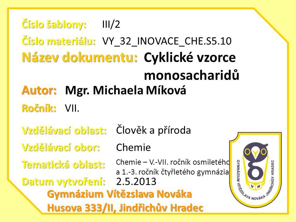 Anotace: Tato prezentace slouží k výkladu tvorby cyklických vzorců monosacharidů.