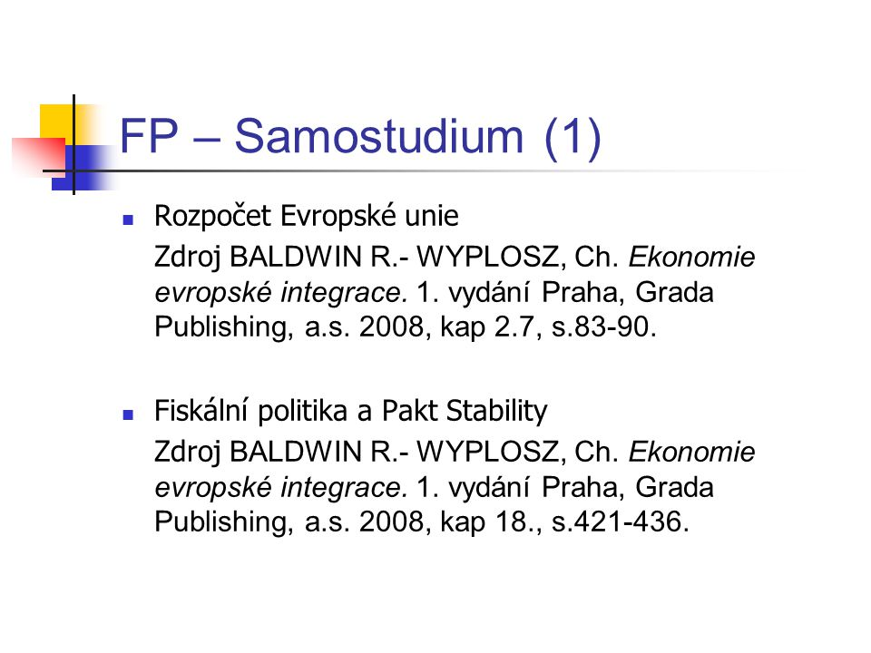 FP – Samostudium (1) Rozpočet Evropské unie Zdroj BALDWIN R.- WYPLOSZ, Ch. Ekonomie evropské integrace. 1. vydání Praha, Grada Publishing, a.s. 2008,