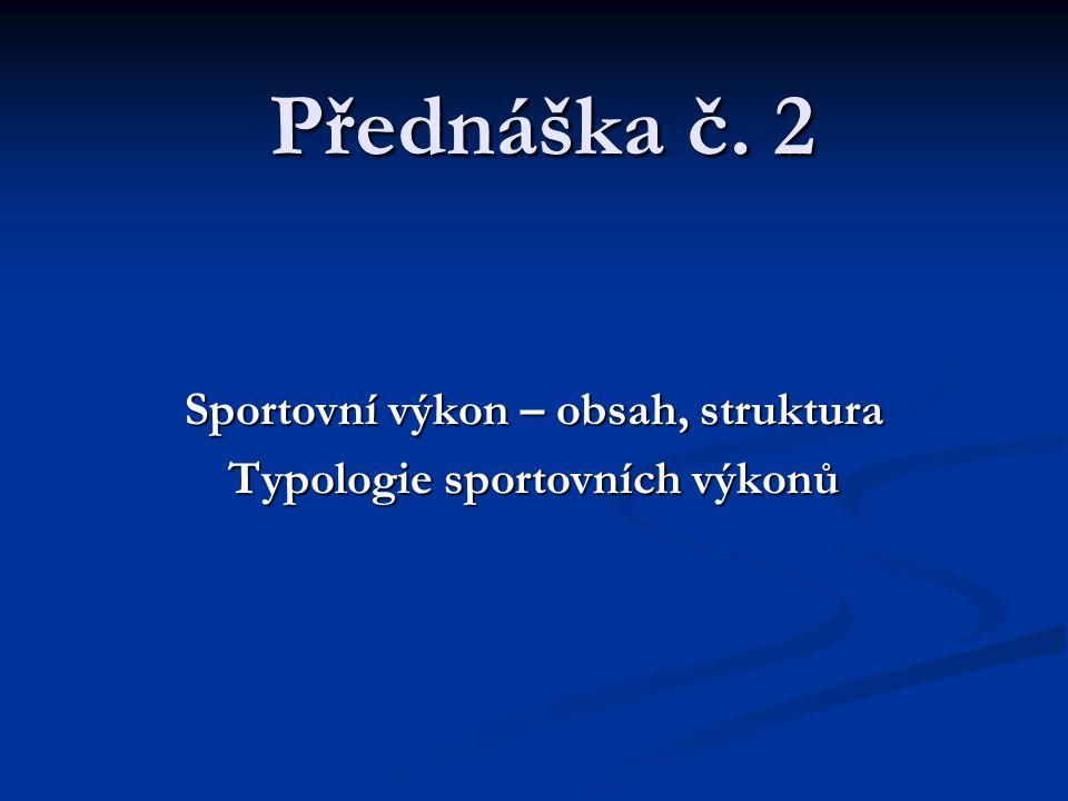 Přednáška č. 2 Sportovní výkon – obsah, struktura Typologie sportovních výkonů