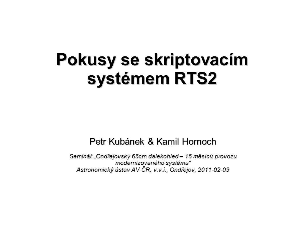 """Pokusy se skriptovacím systémem RTS2 Petr Kubánek & Kamil Hornoch Seminář """"Ondřejovský 65cm dalekohled – 15 měsíců provozu modernizovaného systému"""" As"""