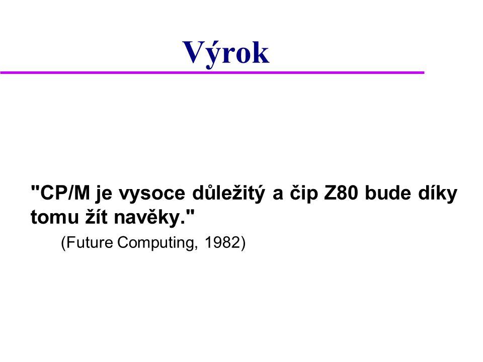Výrok CP/M je vysoce důležitý a čip Z80 bude díky tomu žít navěky. (Future Computing, 1982)
