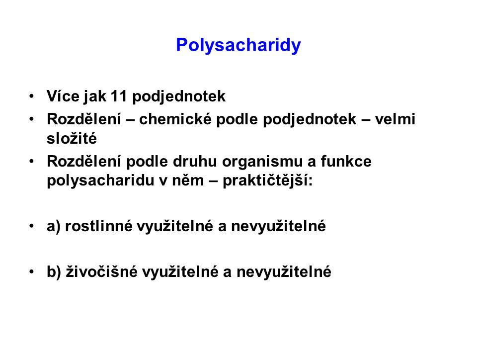 Polysacharidy Více jak 11 podjednotek Rozdělení – chemické podle podjednotek – velmi složité Rozdělení podle druhu organismu a funkce polysacharidu v