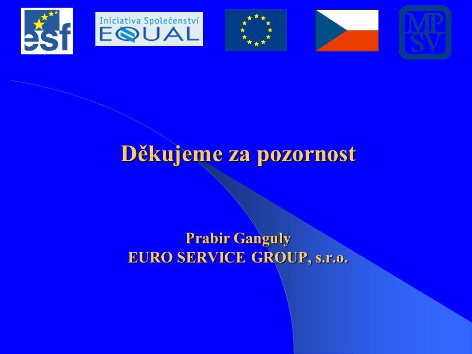 Děkujeme za pozornost Prabir Ganguly EURO SERVICE GROUP, s.r.o.