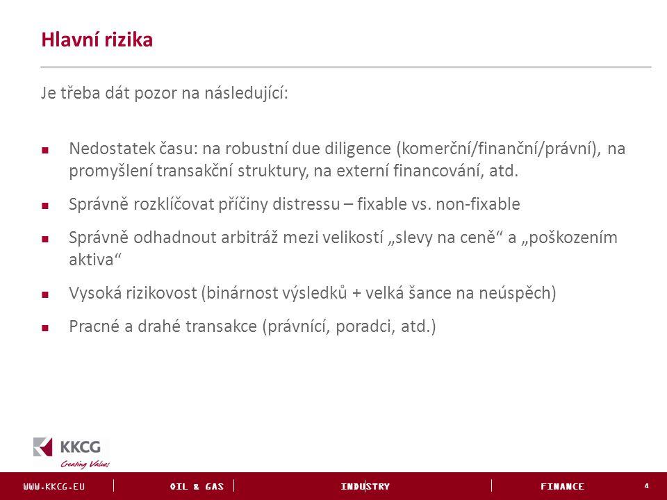 WWW.KKCG.EU OIL & GAS INDUSTRY FINANCE INVESTMENTS Hlavní rizika 4 Je třeba dát pozor na následující: Nedostatek času: na robustní due diligence (kome
