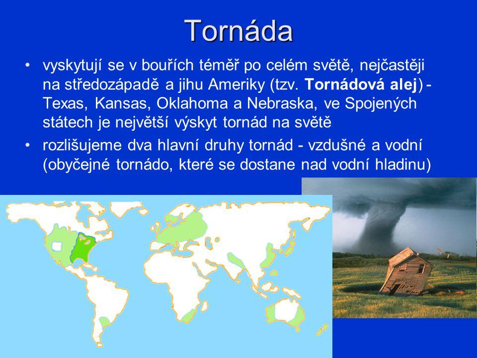Tornáda vyskytují se v bouřích téměř po celém světě, nejčastěji na středozápadě a jihu Ameriky (tzv. Tornádová alej) - Texas, Kansas, Oklahoma a Nebra