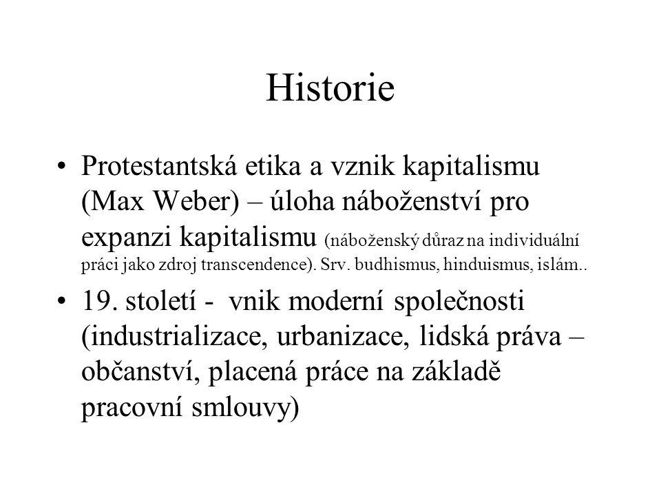 Historie Protestantská etika a vznik kapitalismu (Max Weber) – úloha náboženství pro expanzi kapitalismu (náboženský důraz na individuální práci jako