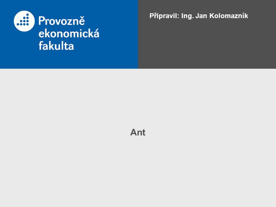 Ant Připravil: Ing. Jan Kolomazník