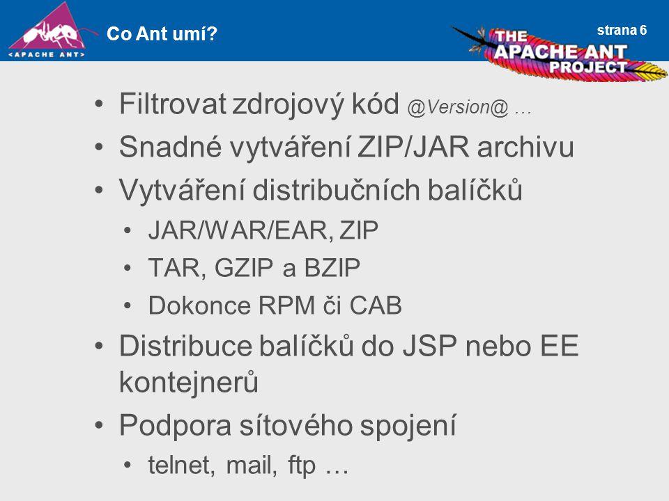strana 6 Filtrovat zdrojový kód @Version@ … Snadné vytváření ZIP/JAR archivu Vytváření distribučních balíčků JAR/WAR/EAR, ZIP TAR, GZIP a BZIP Dokonce