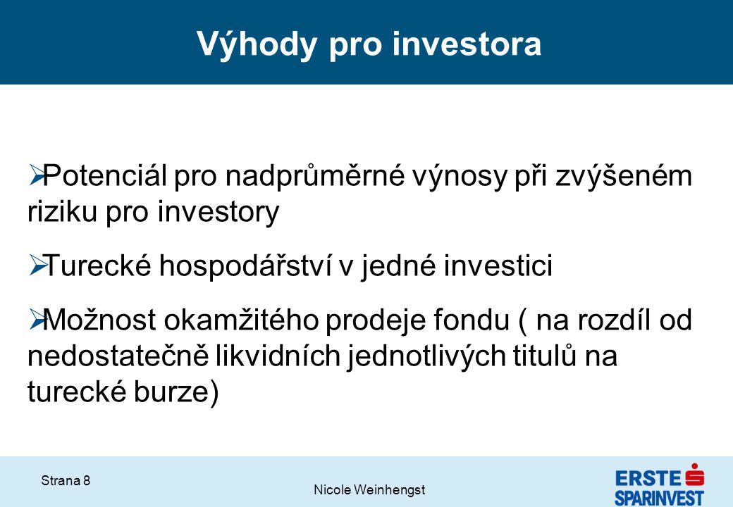 Nicole Weinhengst Strana 8 Výhody pro investora  Potenciál pro nadprůměrné výnosy při zvýšeném riziku pro investory  Turecké hospodářství v jedné in