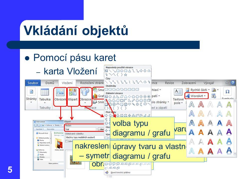 Vkládání objektů Pomocí pásu karet – karta Vložení 5 vyhledání souboru obrázku zadání klíčového slova přetažení obrázku do textu volba tvaru volba typ