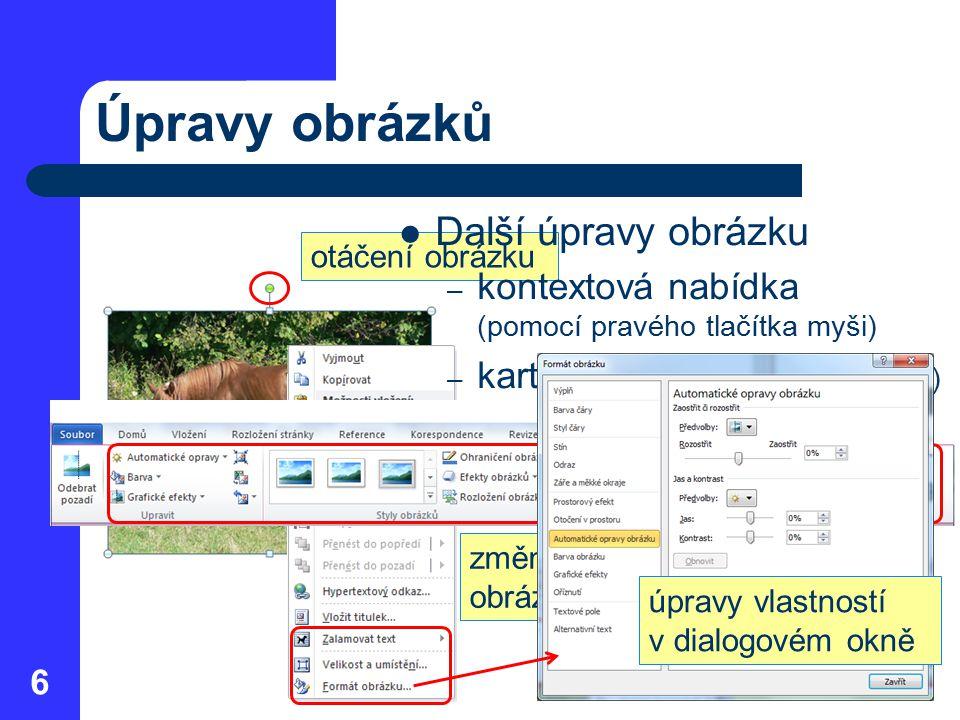 Úpravy obrázků 6 změna rozměrů obrázku otáčení obrázku Další úpravy obrázku – kontextová nabídka (pomocí pravého tlačítka myši) – karta Formát (Nástro