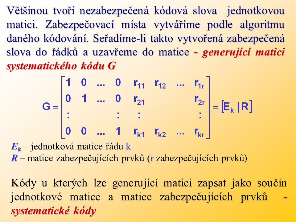 Většinou tvoří nezabezpečená kódová slova jednotkovou matici.