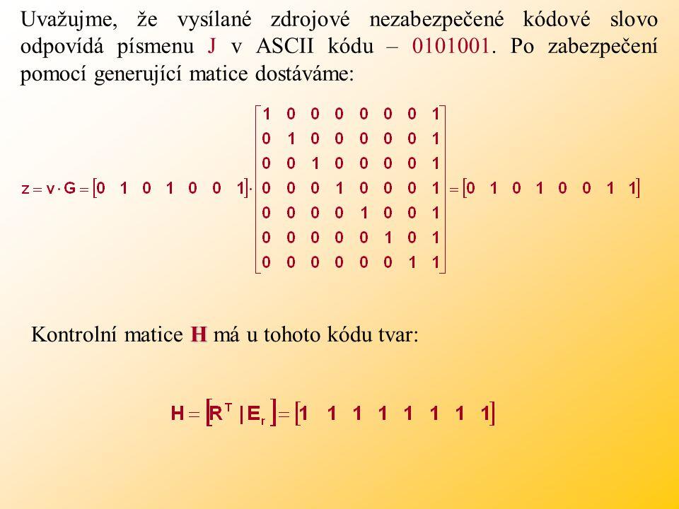 Uvažujme, že vysílané zdrojové nezabezpečené kódové slovo odpovídá písmenu J v ASCII kódu – 0101001.