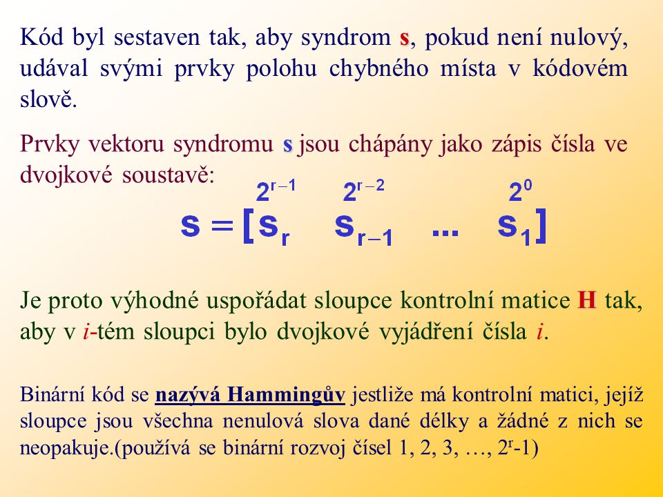 s Kód byl sestaven tak, aby syndrom s, pokud není nulový, udával svými prvky polohu chybného místa v kódovém slově.