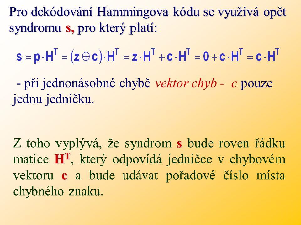 Pro dekódování Hammingova kódu se využívá opět syndromu s, pro který platí: - při jednonásobné chybě vektor chyb - c pouze jednu jedničku.