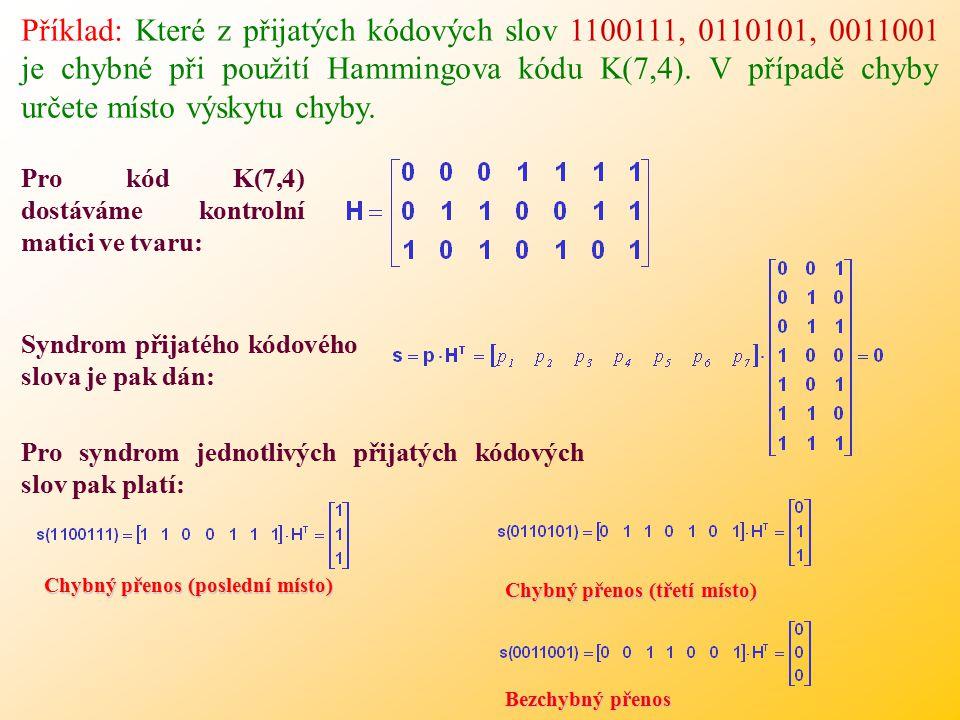 Příklad: Které z přijatých kódových slov 1100111, 0110101, 0011001 je chybné při použití Hammingova kódu K(7,4).