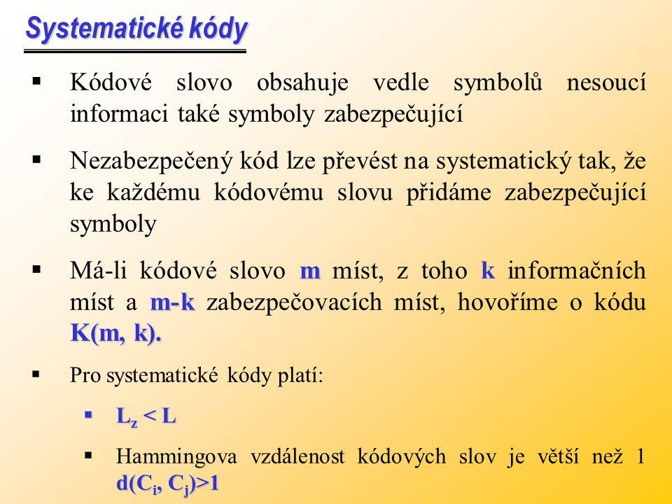 Systematické kódy Systematické kódy  Kódové slovo obsahuje vedle symbolů nesoucí informaci také symboly zabezpečující  Nezabezpečený kód lze převést na systematický tak, že ke každému kódovému slovu přidáme zabezpečující symboly m m-k K(m, k).