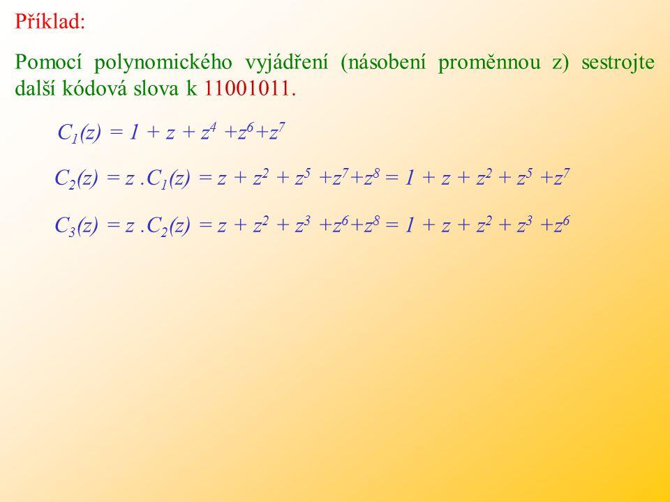 Příklad: Pomocí polynomického vyjádření (násobení proměnnou z) sestrojte další kódová slova k 11001011.