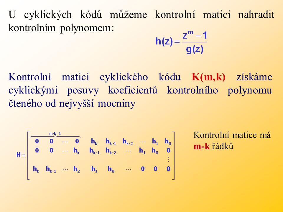 Kontrolní matici cyklického kódu K(m,k) získáme cyklickými posuvy koeficientů kontrolního polynomu čteného od nejvyšší mocniny U cyklických kódů můžeme kontrolní matici nahradit kontrolním polynomem: m-k Kontrolní matice má m-k řádků