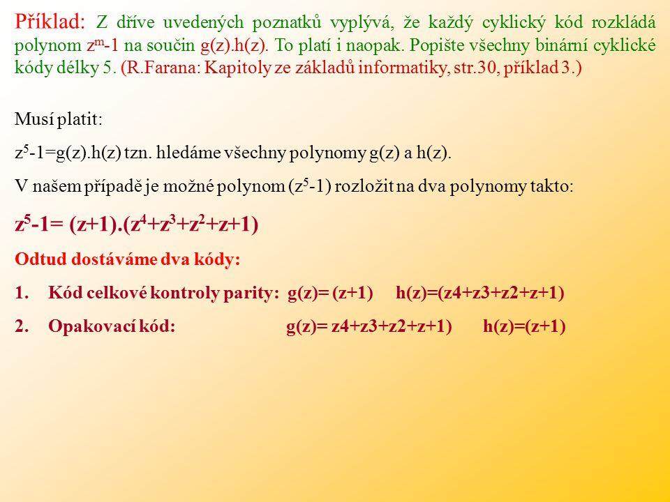 Příklad: Z dříve uvedených poznatků vyplývá, že každý cyklický kód rozkládá polynom z m -1 na součin g(z).h(z).