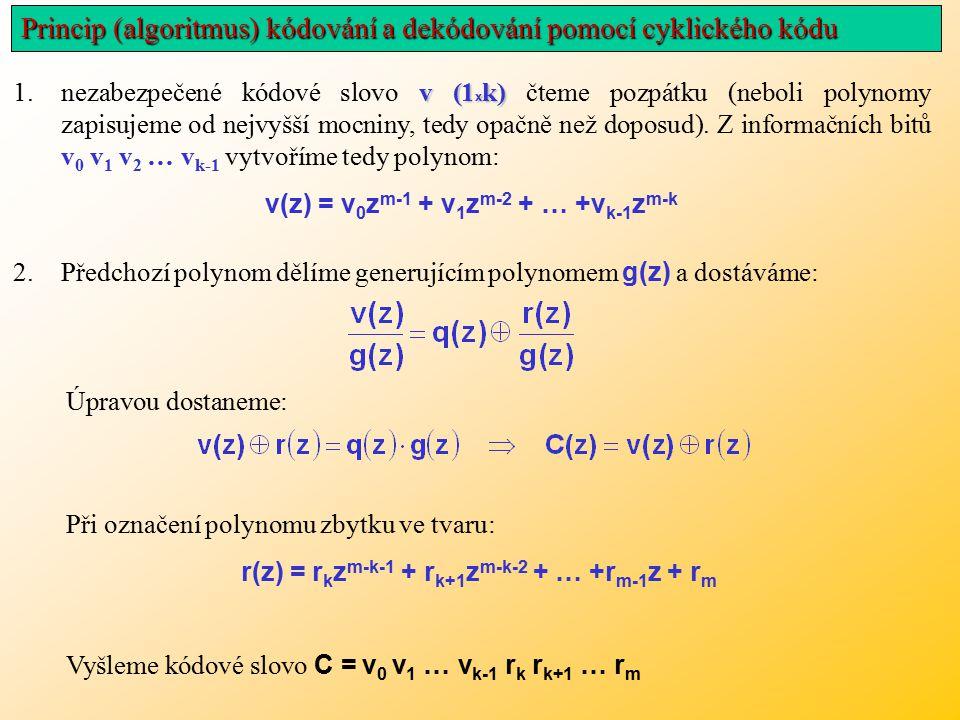 v (1 x k) 1.nezabezpečené kódové slovo v (1 x k) čteme pozpátku (neboli polynomy zapisujeme od nejvyšší mocniny, tedy opačně než doposud).