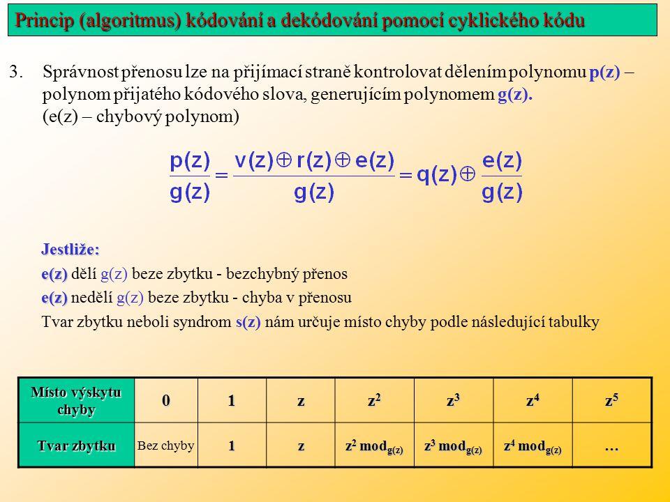 3.Správnost přenosu lze na přijímací straně kontrolovat dělením polynomu p(z) – polynom přijatého kódového slova, generujícím polynomem g(z).