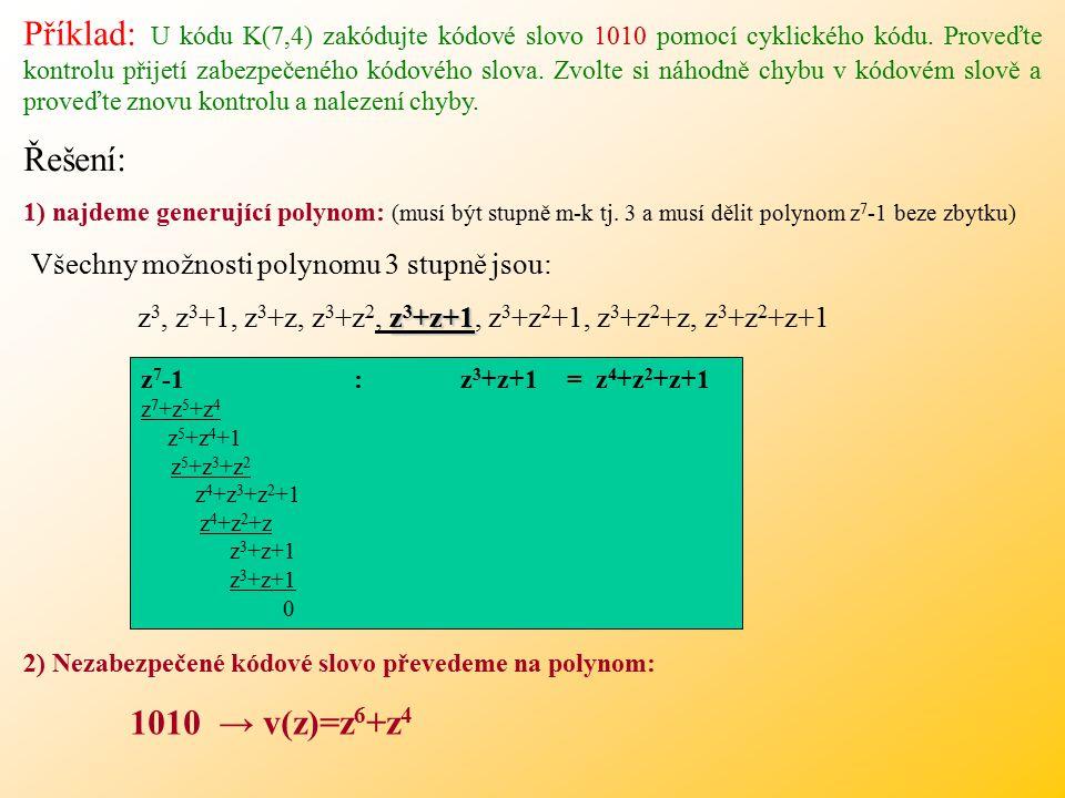 Příklad: U kódu K(7,4) zakódujte kódové slovo 1010 pomocí cyklického kódu.