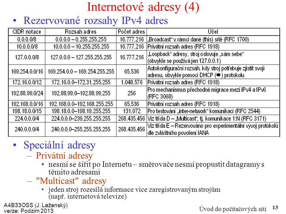 A4B33OSS (J. Lažanský) verze: Podzim 2013 Úvod do počítačových sítí 13 Internetové adresy (4) Rezervované rozsahy IPv4 adres Speciální adresy –Privátn