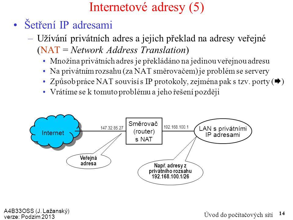 A4B33OSS (J. Lažanský) verze: Podzim 2013 Úvod do počítačových sítí 14 Internetové adresy (5) Šetření IP adresami –Užívání privátních adres a jejich p