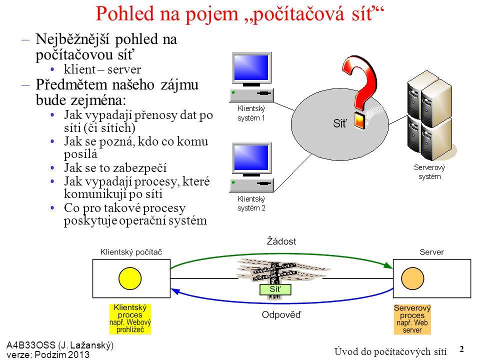 """A4B33OSS (J. Lažanský) verze: Podzim 2013 Úvod do počítačových sítí 2 Pohled na pojem """"počítačová síť"""" –Nejběžnější pohled na počítačovou síť klient –"""