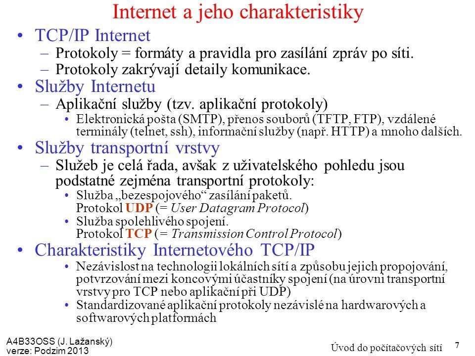 A4B33OSS (J. Lažanský) verze: Podzim 2013 Úvod do počítačových sítí 7 Internet a jeho charakteristiky TCP/IP Internet –Protokoly = formáty a pravidla