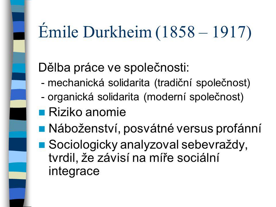 Émile Durkheim (1858 – 1917) Dělba práce ve společnosti: - mechanická solidarita (tradiční společnost) - organická solidarita (moderní společnost) Riz