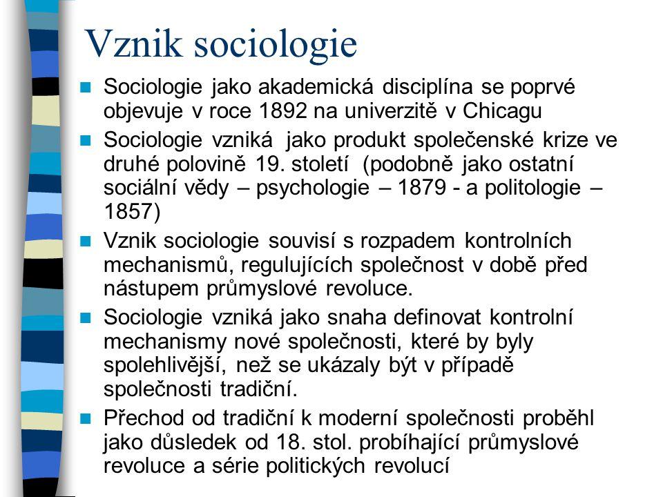 Vznik sociologie Sociologie jako akademická disciplína se poprvé objevuje v roce 1892 na univerzitě v Chicagu Sociologie vzniká jako produkt společens