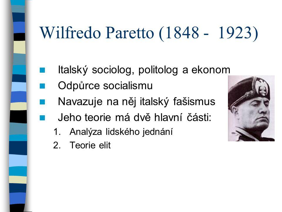 Wilfredo Paretto (1848 - 1923) Italský sociolog, politolog a ekonom Odpůrce socialismu Navazuje na něj italský fašismus Jeho teorie má dvě hlavní část