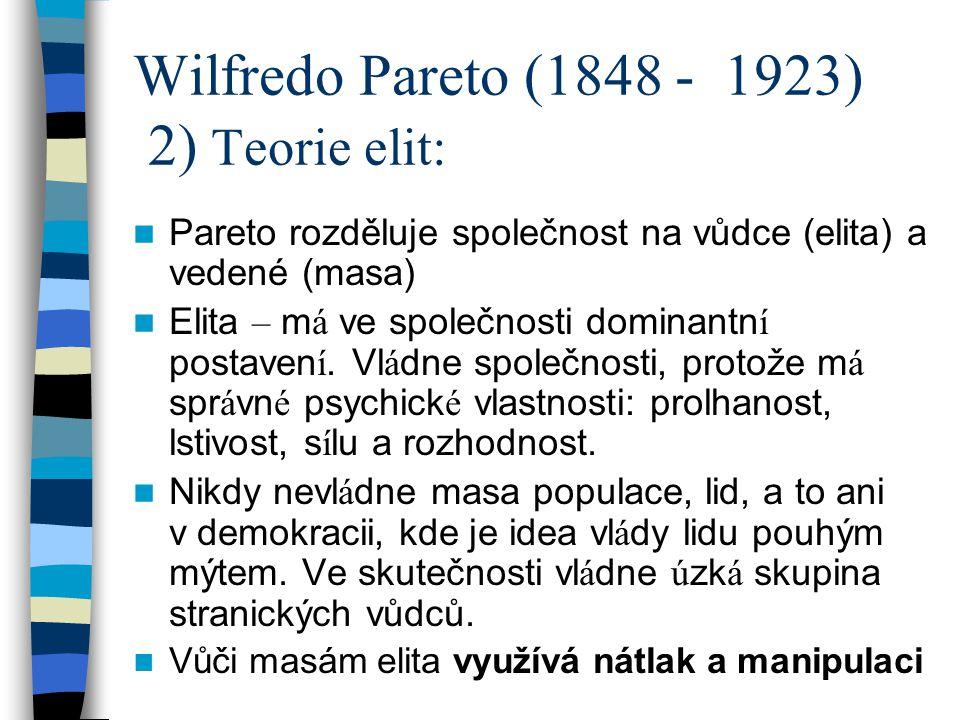 Pareto rozděluje společnost na vůdce (elita) a vedené (masa) Elita – m á ve společnosti dominantn í postaven í. Vl á dne společnosti, protože m á spr
