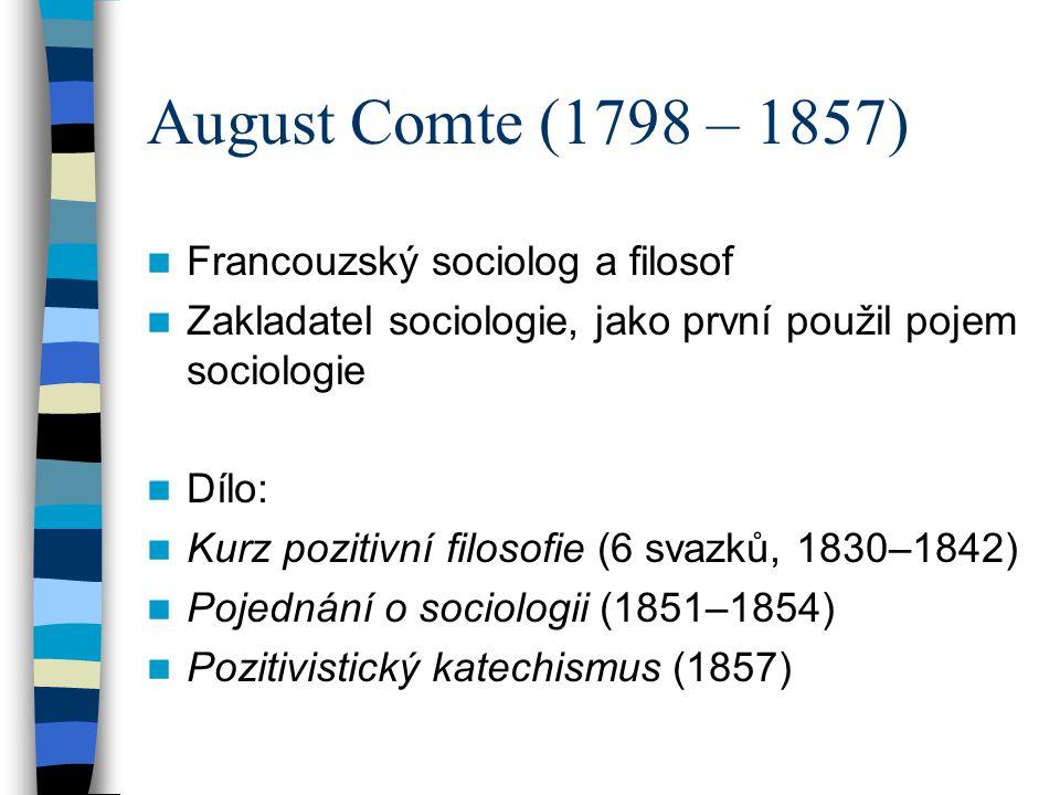Francouzský sociolog a filosof Zakladatel sociologie, jako první použil pojem sociologie Dílo: Kurz pozitivní filosofie (6 svazků, 1830–1842) Pojednán