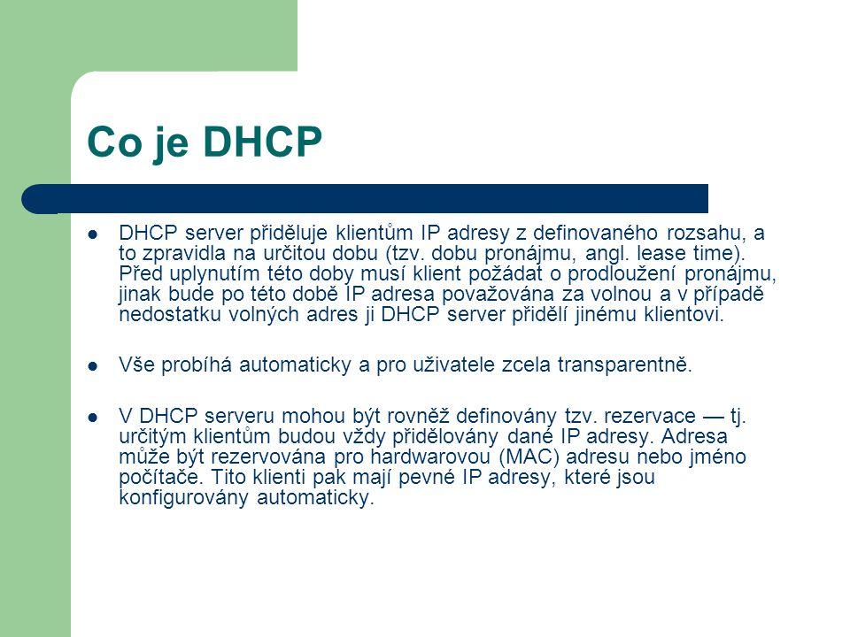 Co je DHCP DHCP server přiděluje klientům IP adresy z definovaného rozsahu, a to zpravidla na určitou dobu (tzv.