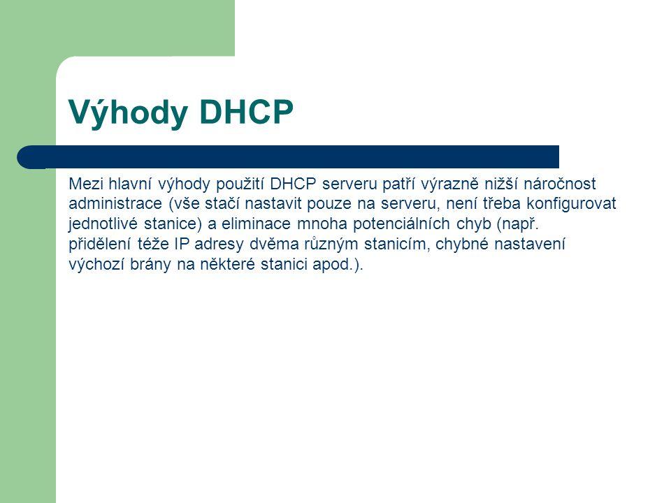 Výhody DHCP Mezi hlavní výhody použití DHCP serveru patří výrazně nižší náročnost administrace (vše stačí nastavit pouze na serveru, není třeba konfigurovat jednotlivé stanice) a eliminace mnoha potenciálních chyb (např.