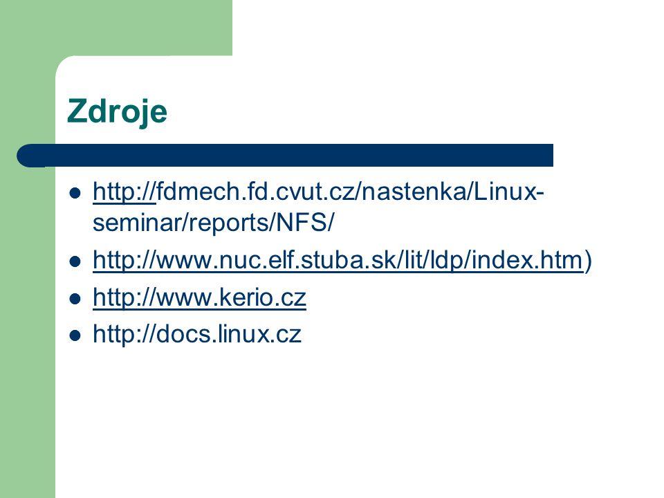 Zdroje http://fdmech.fd.cvut.cz/nastenka/Linux- seminar/reports/NFS/ http:// http://www.nuc.elf.stuba.sk/lit/ldp/index.htm) http://www.nuc.elf.stuba.sk/lit/ldp/index.htm http://www.kerio.cz http://docs.linux.cz