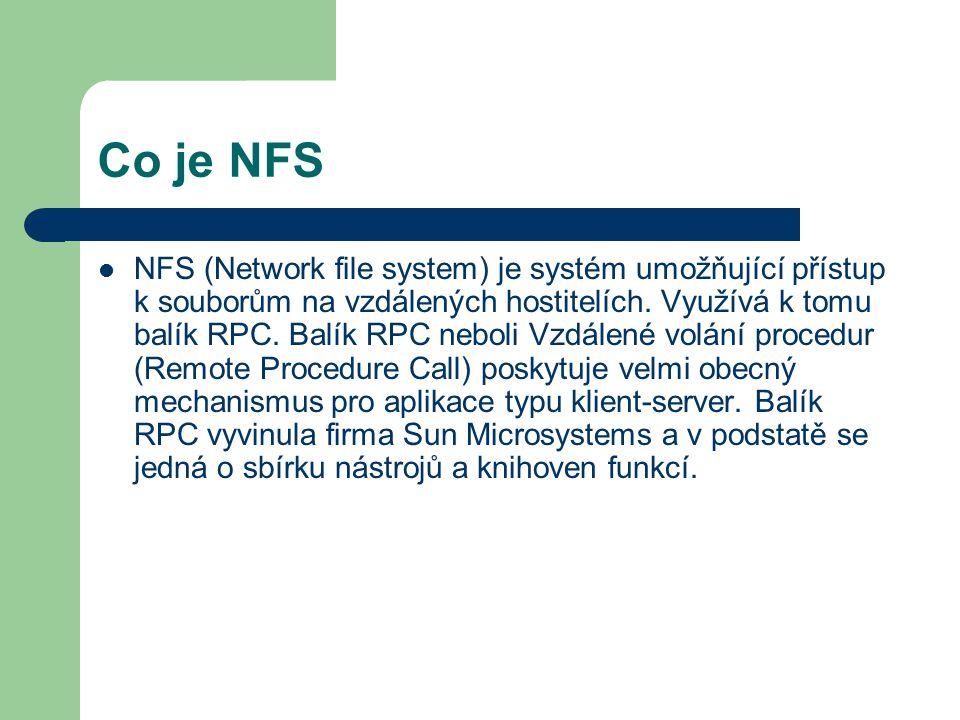 Co je NFS NFS (Network file system) je systém umožňující přístup k souborům na vzdálených hostitelích.