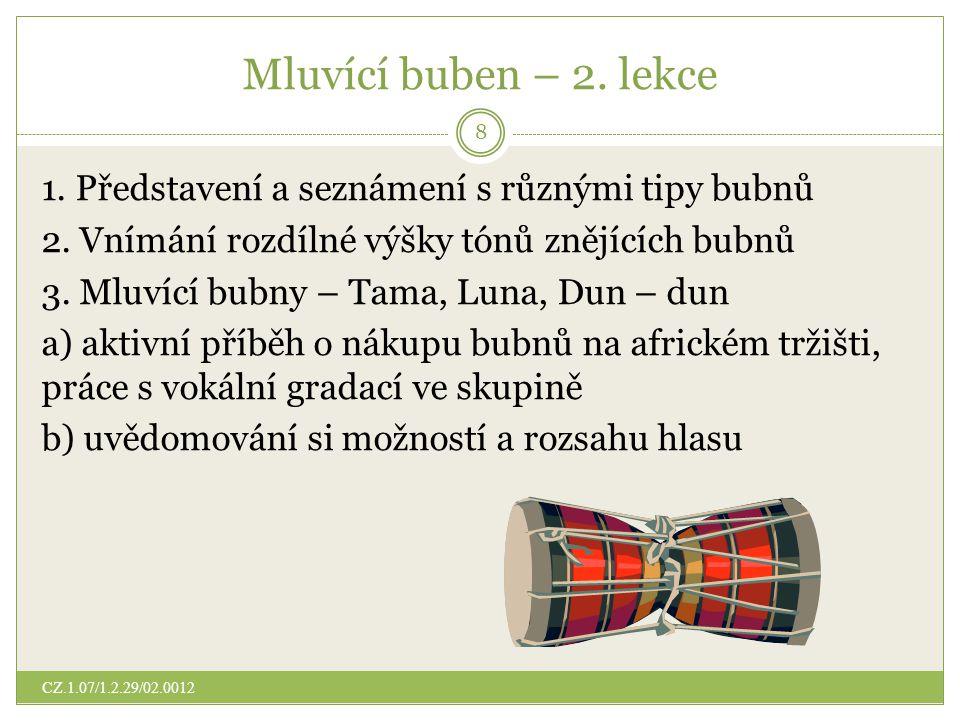 Mluvící buben – 2.lekce 1. Představení a seznámení s různými tipy bubnů 2.