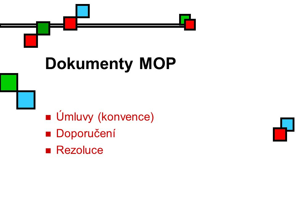 Dokumenty MOP Úmluvy (konvence) Doporučení Rezoluce